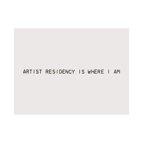 ARTIST RESIDENCY IS WHERE I AM