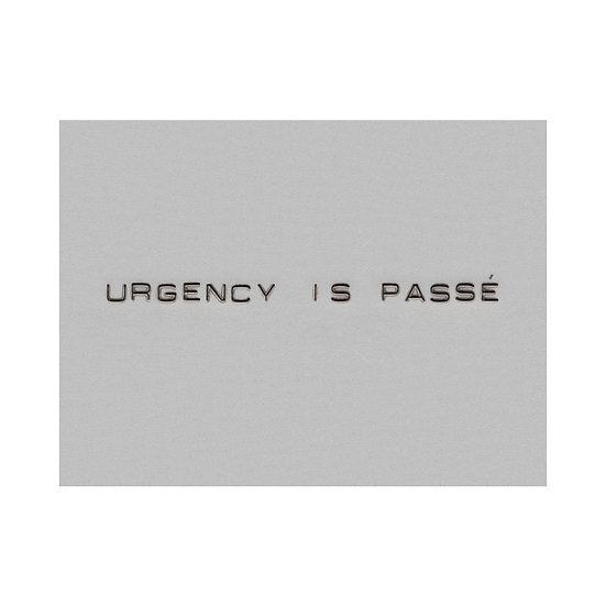 URGENCY IS PASSE