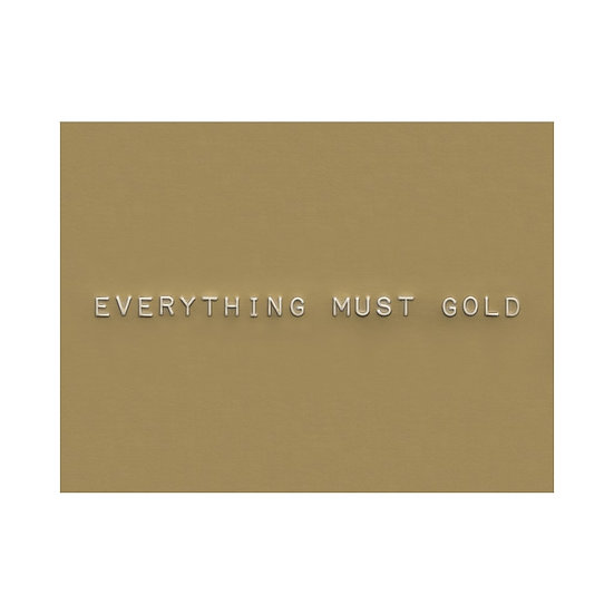 EVERYTHNG MUST GOLD