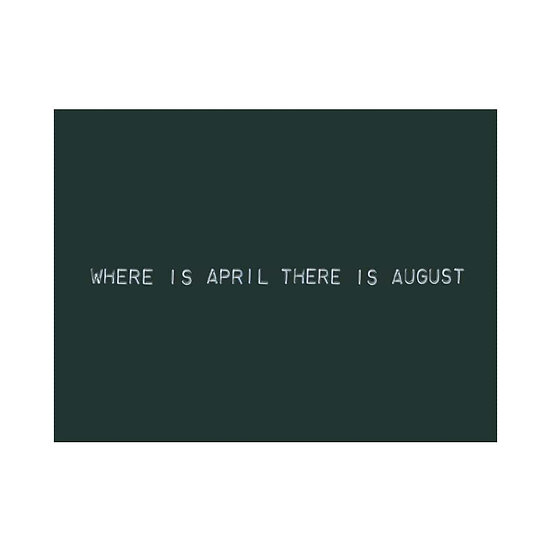 WHERE IS APRIL THERE IS AUGUST