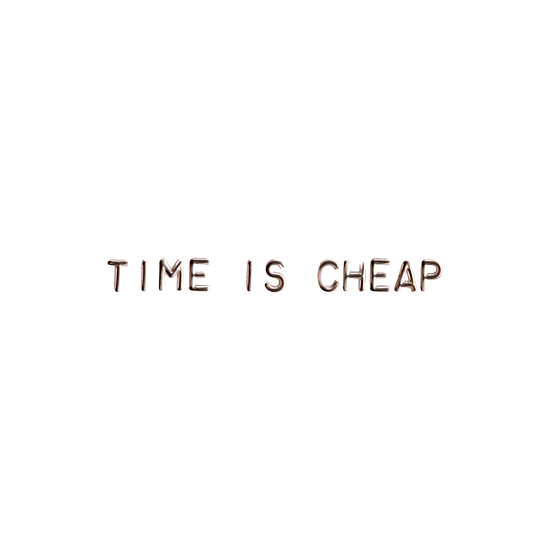 TIME IS CHEAP