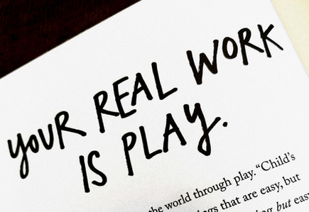 Your Real Work is Play