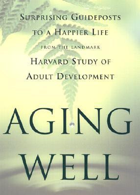 Aging Well, The Harvard Study