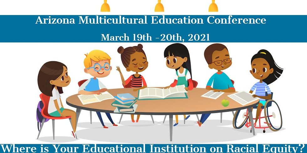 9th Arizona Multicultural Education Conference: Where is Your Educational Institution on Racial Equity?