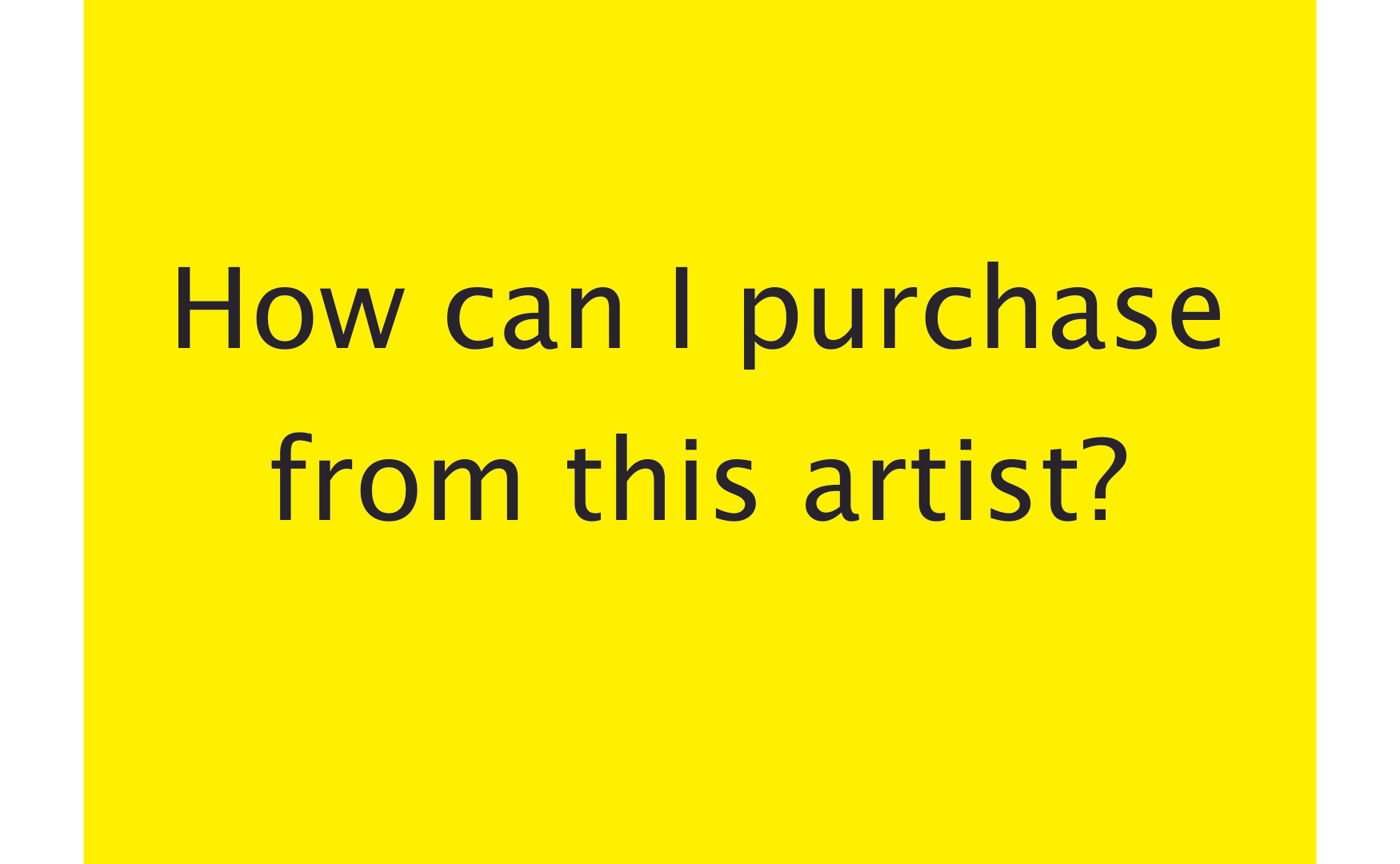 To enquire about or purchase a featured artwork