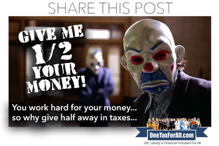 ONE TAX FOR ALL -GIVE ME HALF YOUR MONEY