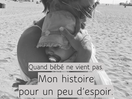 Quand bébé ne vient pas. Mon histoire pour un peu d'espoir.