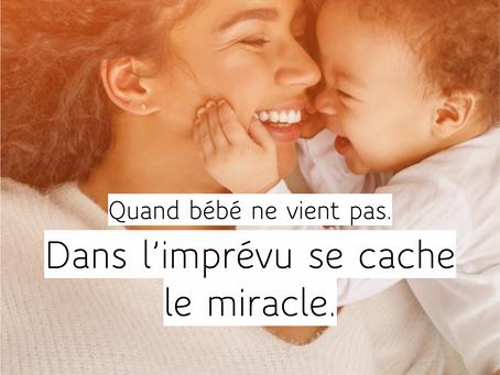 Quand bébé ne vient pas. Dans l'imprévu se cache le miracle.