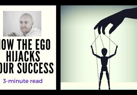 How Ego Hijacks Your Success