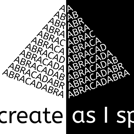 ABRACADABRA, I Create As I Speak.