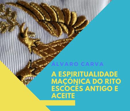 CONFERÊNCIA    A Espiritualidade Maçónica do Rito Escocês Antigo e Aceite   Álvaro Carva