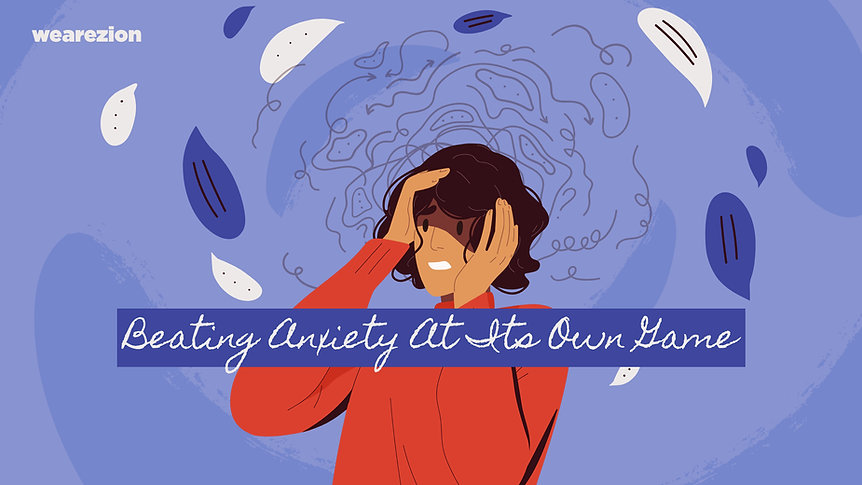 Beating Anxiety At It's Own Game