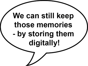 We can still keep  those memories  - by storing them  digitally.png