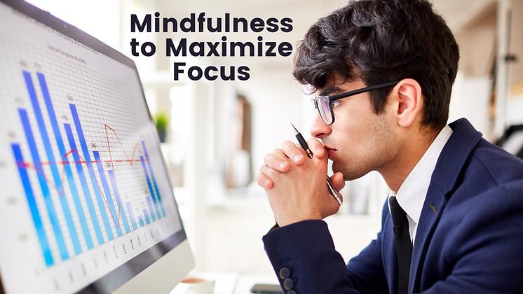 Mindfulness to Maximize Focus