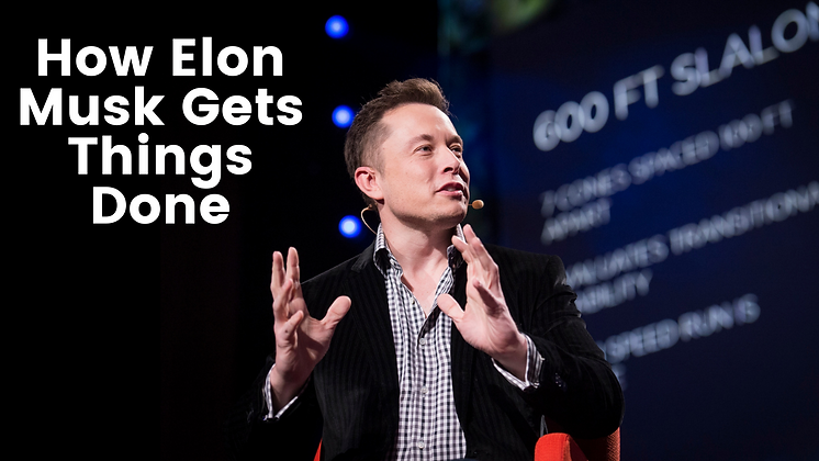 How Elon Musk Gets Things Done