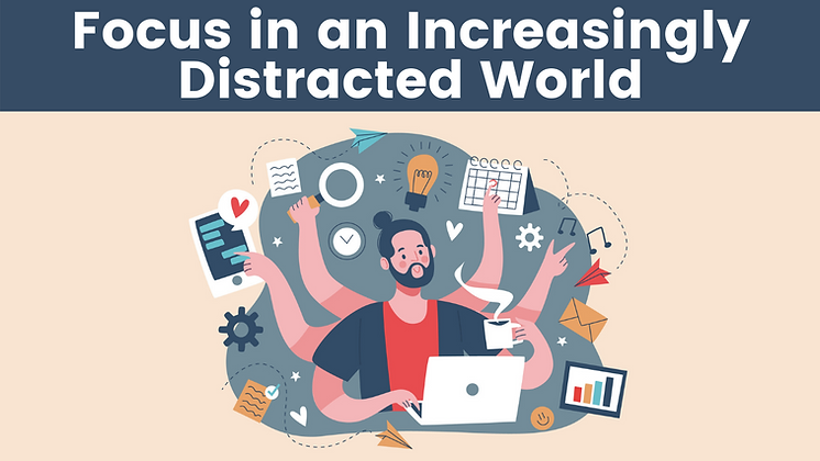 Focus in an Increasingly Distracted World