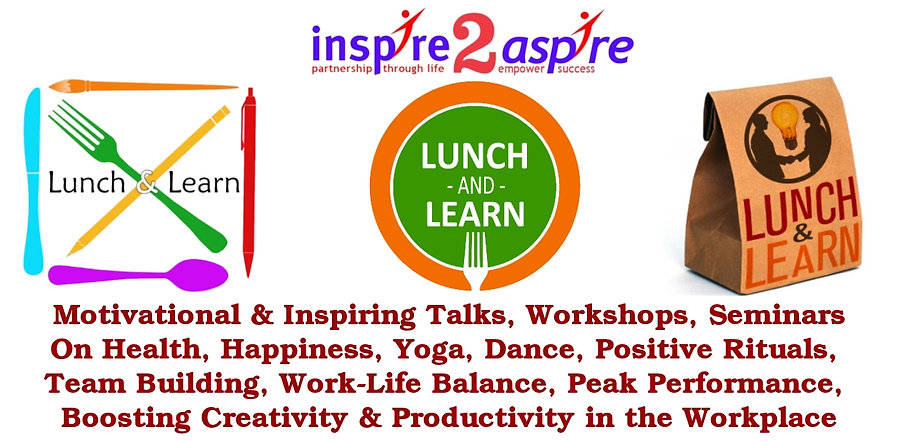Lunch-n-learn Lunch and Learn, Workshops, Talks, Seminars on Health, Happiness, Yoga, Dance, Positive rituals, Team building, work-life balance, peak performance, creativity, productivity