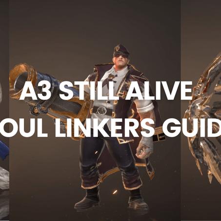 A3 Still Alive - Best Soul Linker Guide For End Game