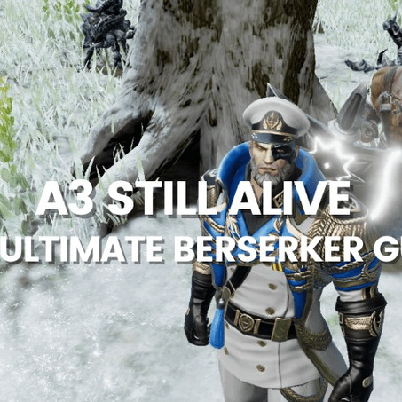 A3 Still Alive: The Ultimate Berserker Guide for End Game PvE and PvP