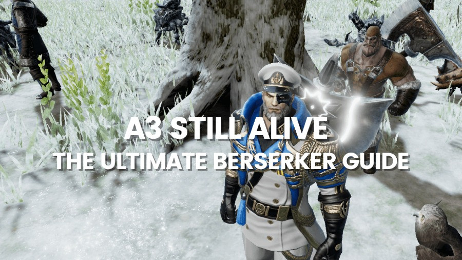 A3 Still Alive The Ultimate Berserker Guide