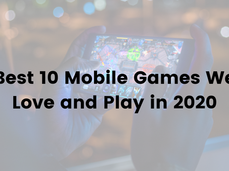 Best 10 Mobile Games We Love and Play in 2020