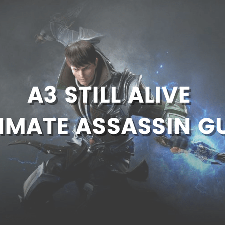A3 Still Alive: The Ultimate Assassin Guide for PvE and PvP