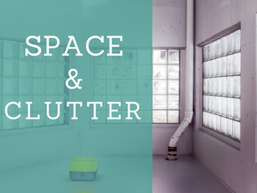 Clutter Chronicles Part Two: Space & Clutter
