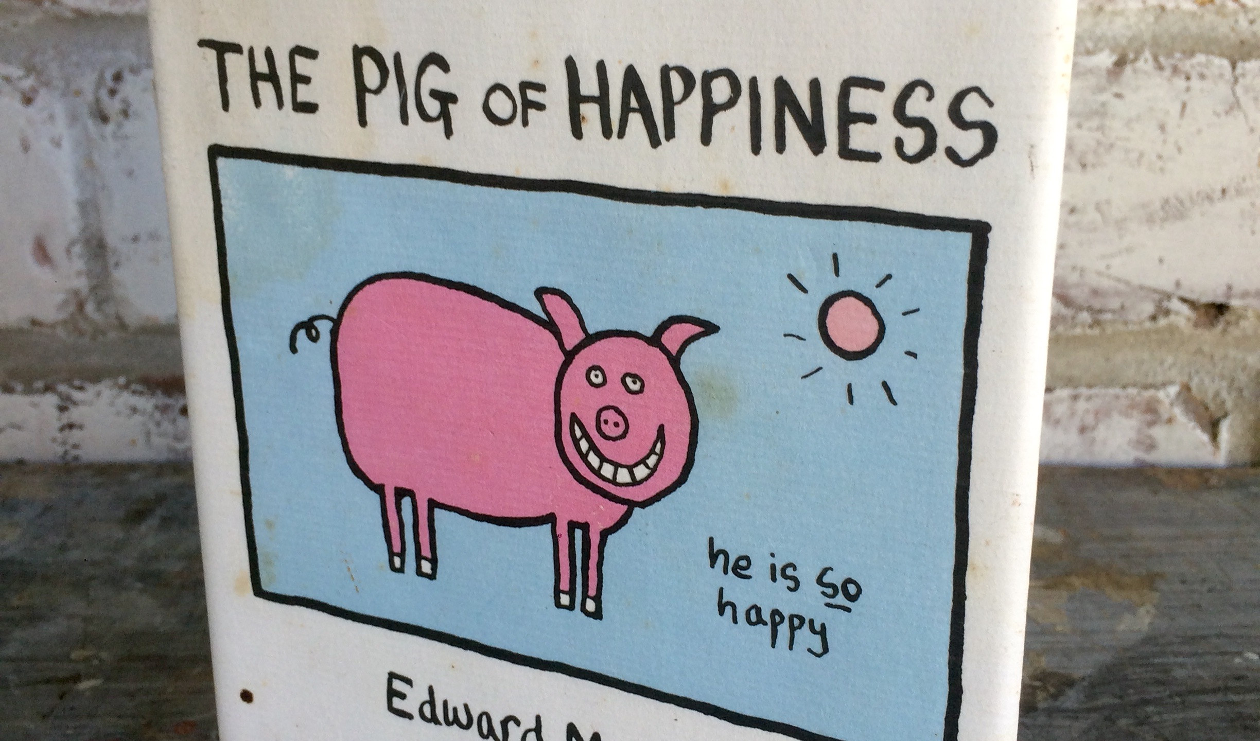 Pig of Happiness by Edward Monkton