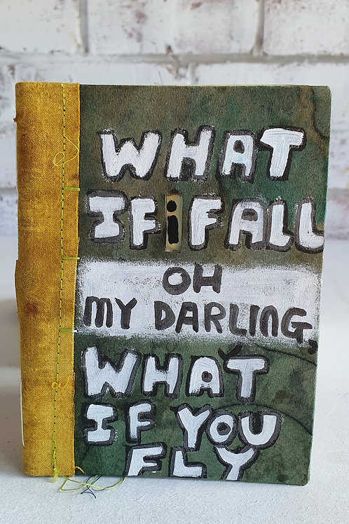 What if I fall, oh darling, what if you fly? Handmade journal