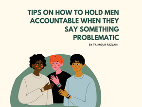Tips On How To Hold Men Accountable When They Say Something Problematic