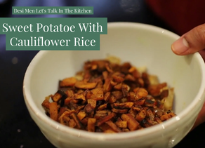 Desi Men, Let's Talk In The Kitchen - Sweet Potatoe With Cauliflower Rice