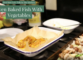 Desi Men, Let's Talk In The Kitchen - Oven-Baked Fish With Vegetables