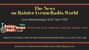 "Launch of ""The News on RainierAvenueRadio.World"" Wednesdays 6:30pm PST"