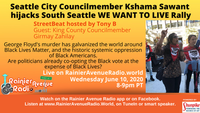 LIVE 8PM TONIGHT: Seattle City Councilmember Kshama Sawant  hijacks South Seattle WE WANT TO LIVE Ra