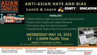 5-19-21 Anti-Asian Hate & Bias Lunch & Learn by Equity in Education Coalition, live on RAR