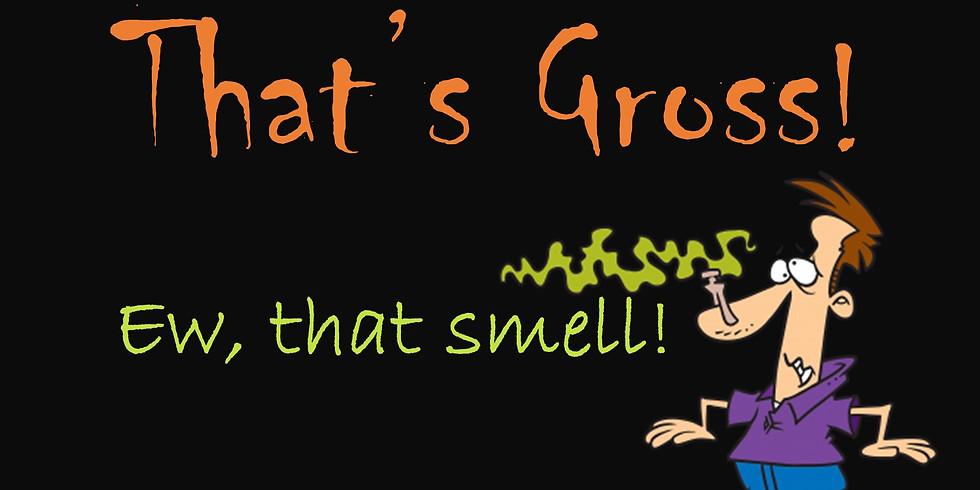 That's Gross! Ew, that smell!