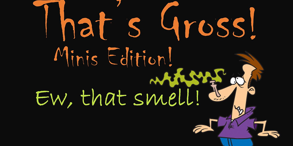 That's Gross-Minis Edition! Ew, that smell!