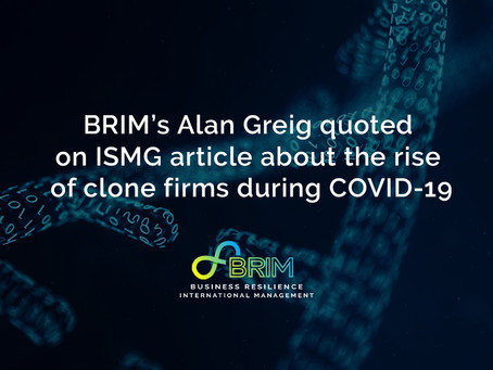 BRIM's Alan Greig quoted on ISMG article about the rise of clone firms during COVID-19