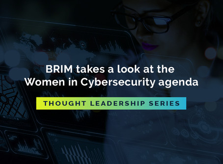 Thought Leadership Series: BRIM takes a look at the Women in Cybersecurity agenda