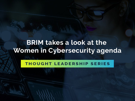 Thought Leadership Series: BRIM takes a look at the 'Women in Cybersecurity' agenda