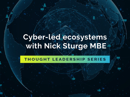 Thought Leadership Series: cyber-led ecosystems with Nick Sturge MBE