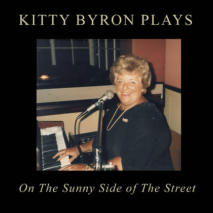 Kitty Byron Plays on The Sunny Side of The Street