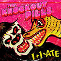 "the Knockout Pills ""1+1= ate"" LP"