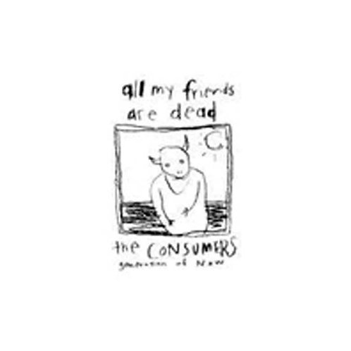 """the Consumers 'All my freinds are dead"""" LP"""