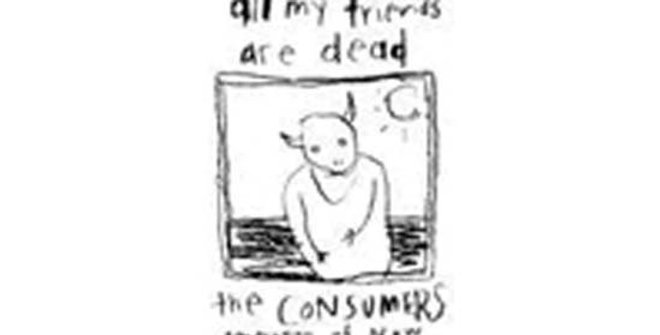 "the Consumers 'All my freinds are dead"" LP"