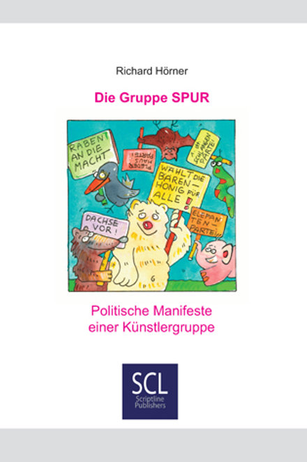 Die Gruppe SPUR. Politische Manifeste einer Künstlergruppe