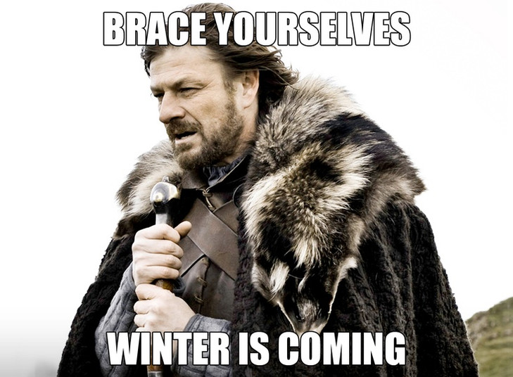 Brace Yourselves, Winter Is Coming..