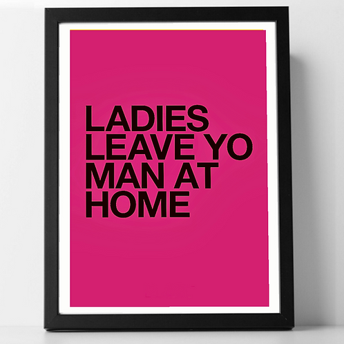 Ladies leave your man  (Print Only A3)