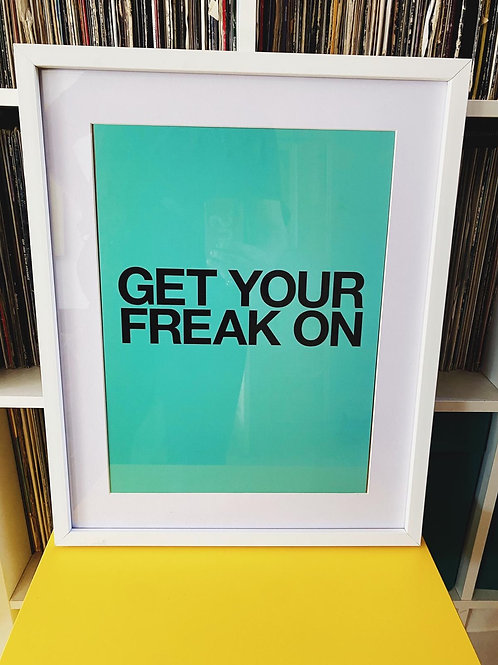 Get Your Freak On - Teal (Print Only A3)
