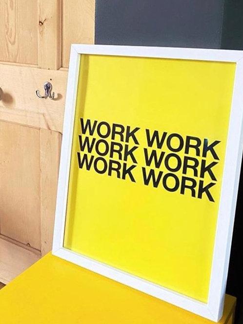 Work Work Work (Print Only A3)